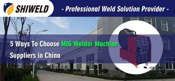 5 Ways To Choose MIG Welder Machine Suppliers in China